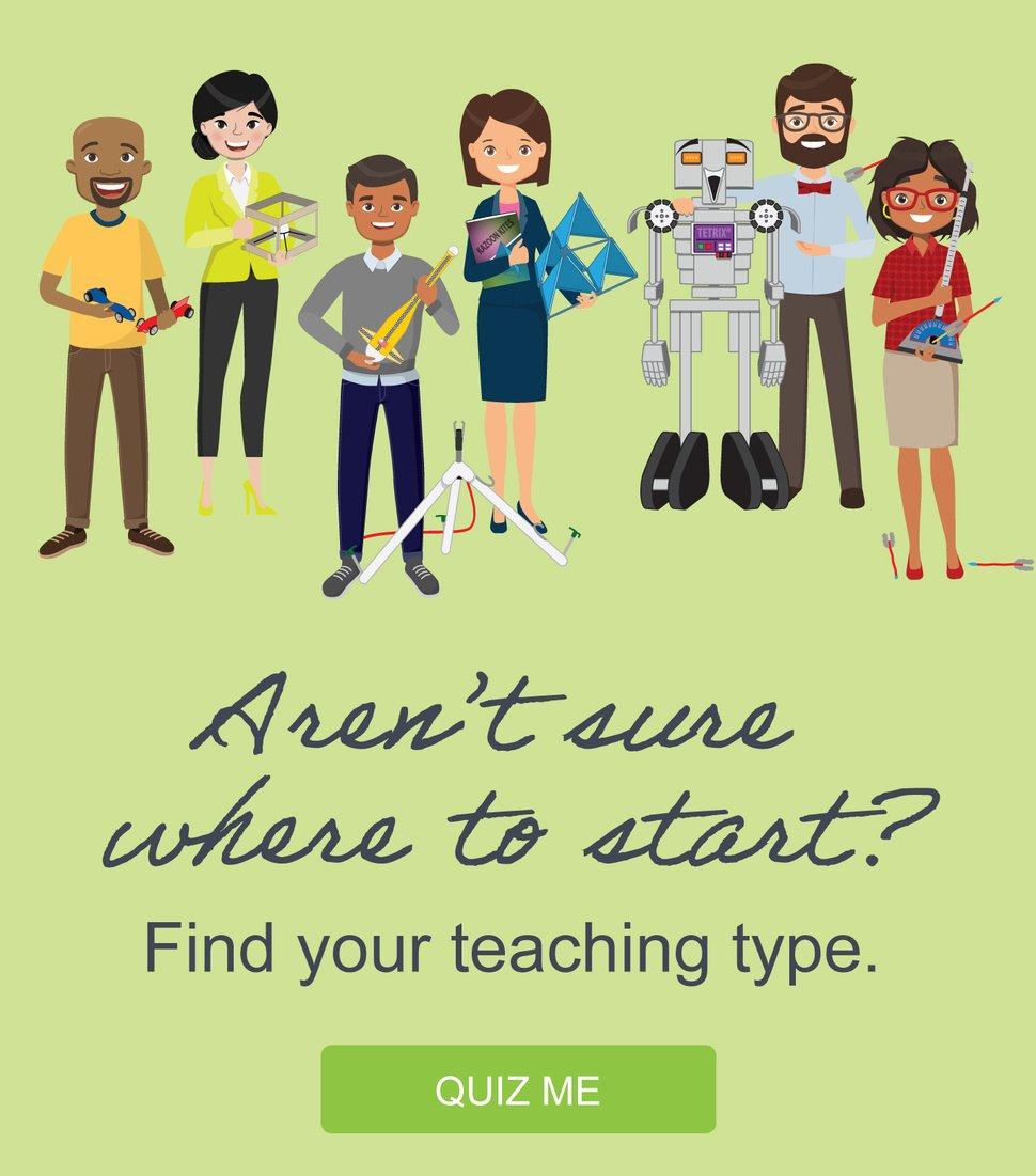 Aren't sure where to start? Find your teacher type. QUIZ ME