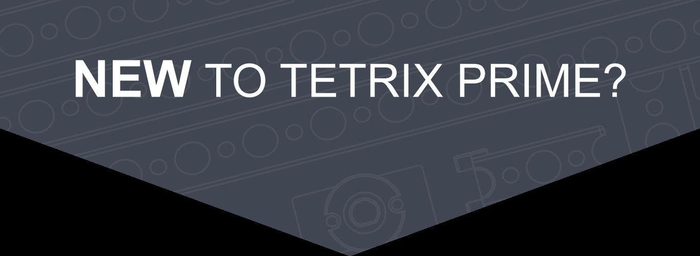 NEW TO TETRIX PRIME?